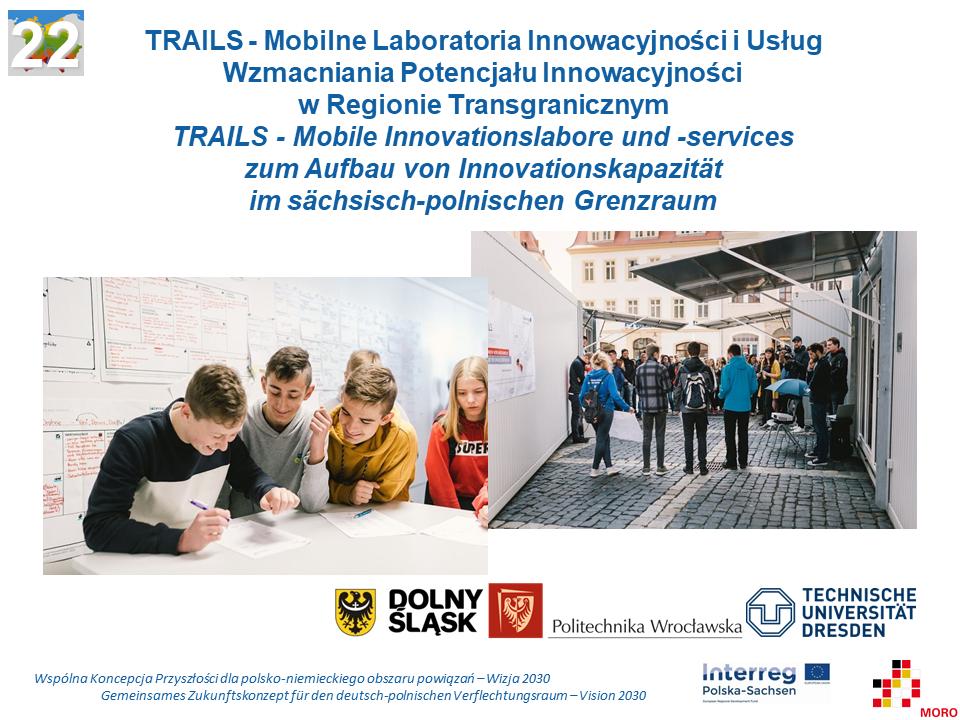 TRAILS – Mobilne Laboratoria Innowacyjności i Usług Wzmacniania Potencjału Innowacyjności w Regionie Transgranicznym / Mobile Innovationslabore und -services zum Aufbau von Innovationskapazität im sächsisch-polnischen Grenzraum